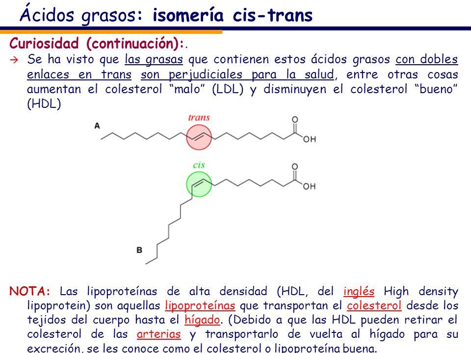 Curiosidad (continuación):. Se ha visto que las grasas que contienen estos ácidos grasos con dobles enlaces en trans son perjudiciales para la salud,