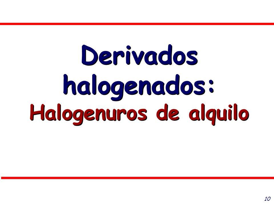 10 Derivados halogenados: Halogenuros de alquilo