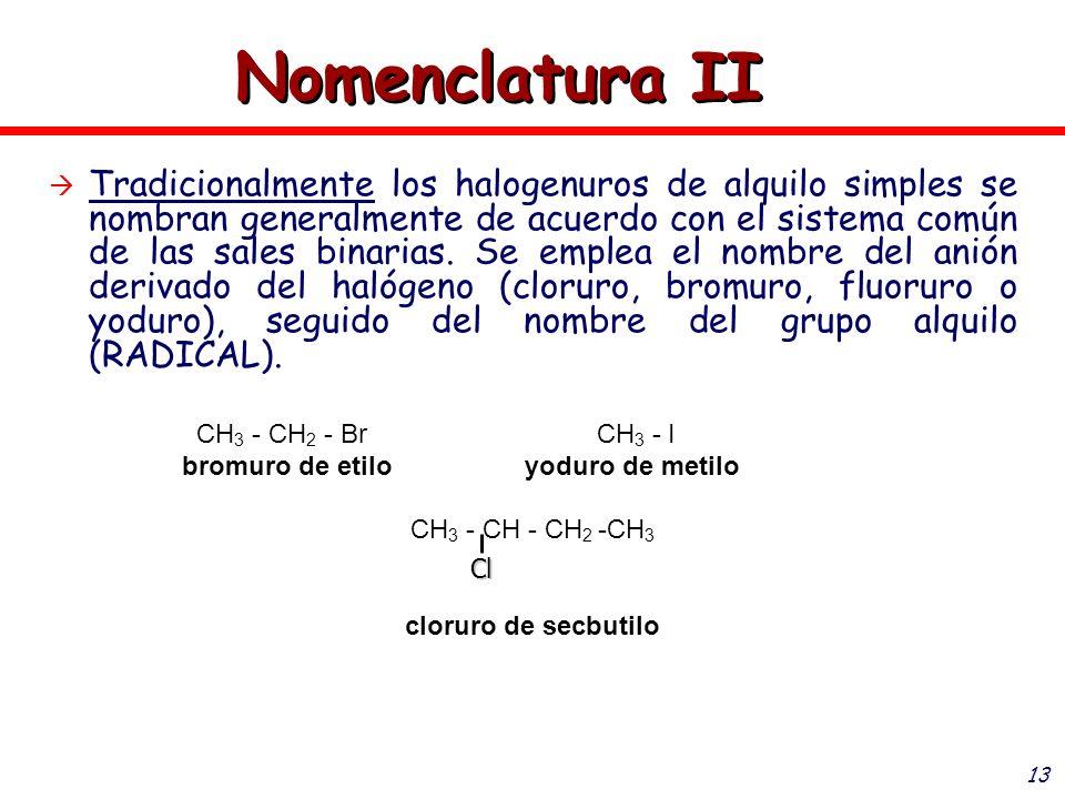 13 Tradicionalmente los halogenuros de alquilo simples se nombran generalmente de acuerdo con el sistema común de las sales binarias. Se emplea el nom