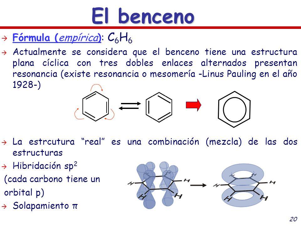 20 Fórmula (empírica): C 6 H 6 Actualmente se considera que el benceno tiene una estructura plana cíclica con tres dobles enlaces alternados presentan