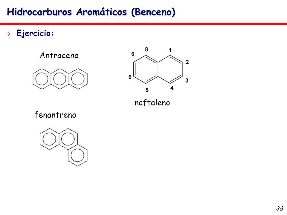 38 Hidrocarburos Aromáticos (Benceno) Ejercicio: Antraceno fenantreno naftaleno