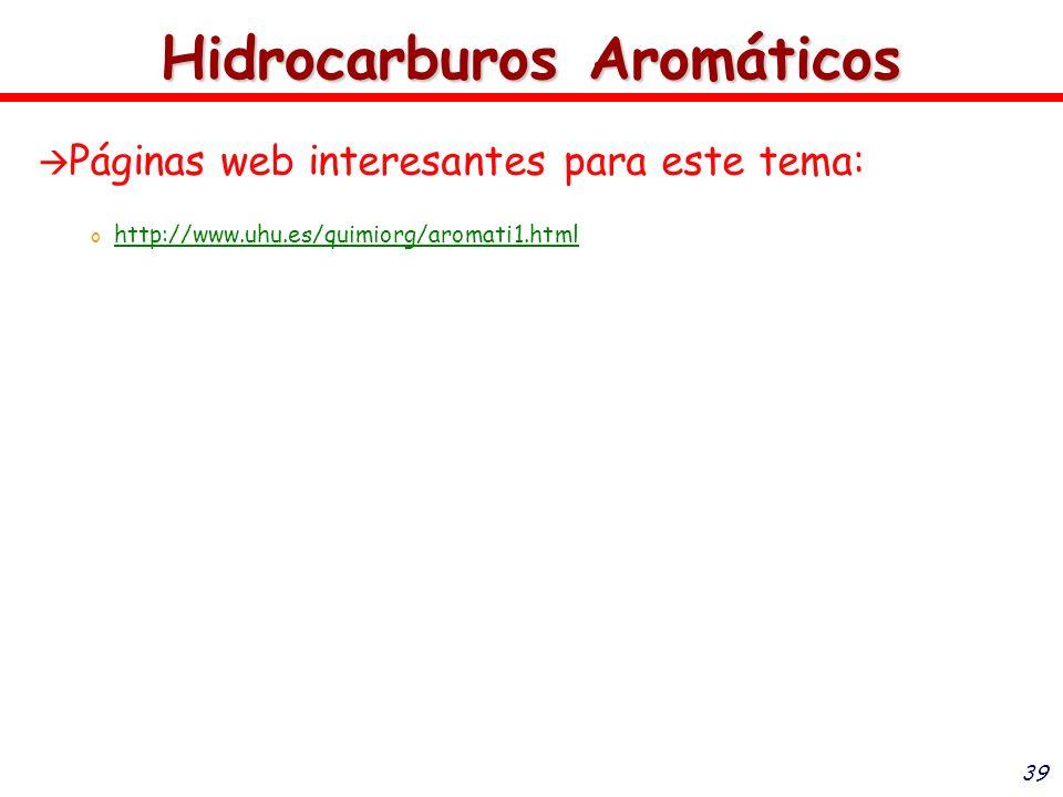39 Hidrocarburos Aromáticos Páginas web interesantes para este tema: o o http://www.uhu.es/quimiorg/aromati1.html http://www.uhu.es/quimiorg/aromati1.