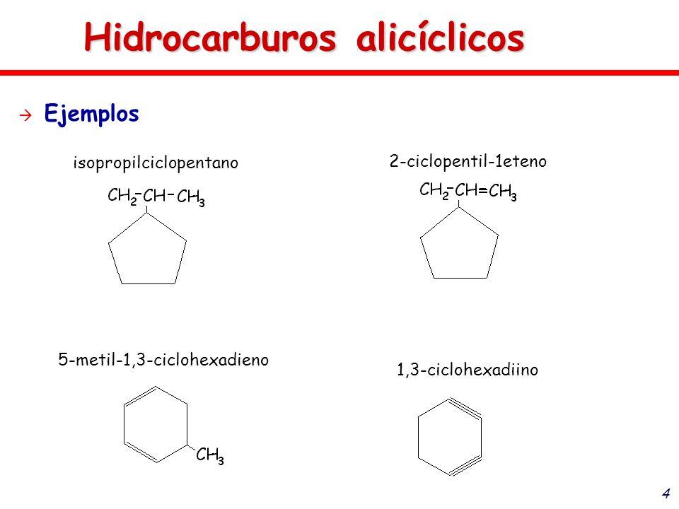4 Hidrocarburos alicíclicos Ejemplos 5-metil-1,3-ciclohexadieno 1,3-ciclohexadiino 2-ciclopentil-1eteno isopropilciclopentano