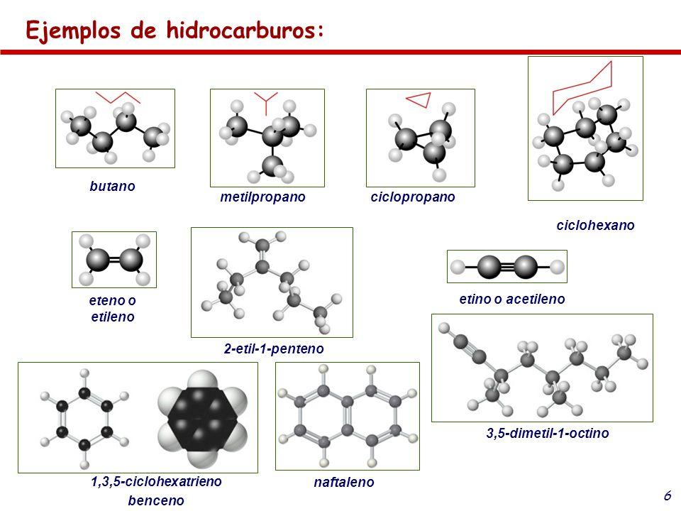 6 Ejemplos de hidrocarburos: butano metilpropanociclopropano ciclohexano eteno o etileno etino o acetileno 1,3,5-ciclohexatrieno benceno naftaleno 2-e