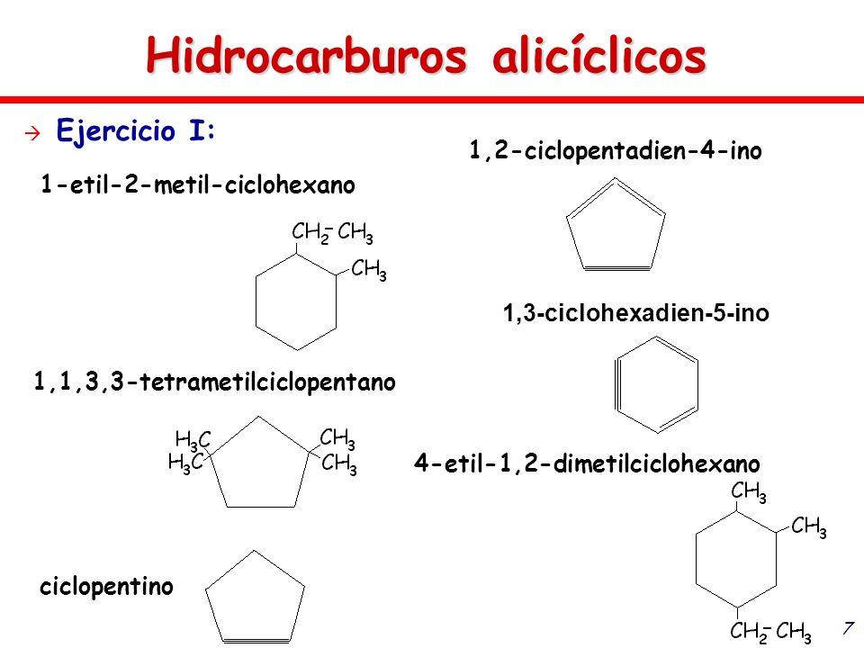 7 Hidrocarburos alicíclicos Ejercicio I: 1-etil-2-metil-ciclohexano 1,1,3,3-tetrametilciclopentano ciclopentino 1,2-ciclopentadien-4-ino 1,3-ciclohexa