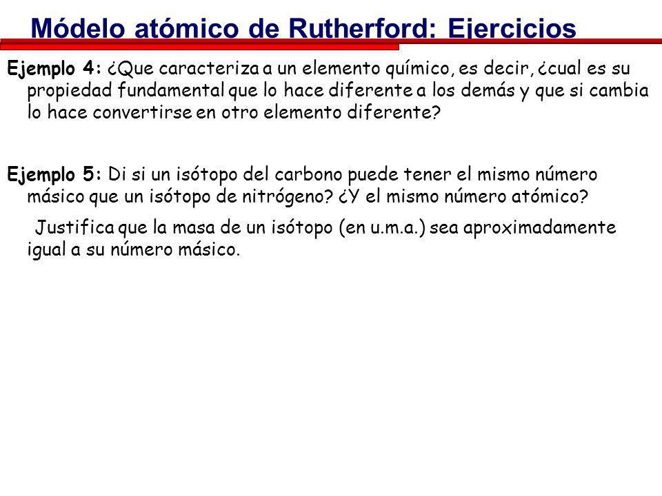 Módelo atómico de Rutherford: Ejercicios Ejemplo 3: Busca la masa (en Kg) del protón, del electrón, y sus tamaños y responde a las siguientes pregunta