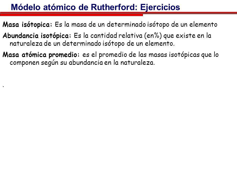 Módelo atómico de Rutherford: Ejercicios Ejemplo 4: ¿Que caracteriza a un elemento químico, es decir, ¿cual es su propiedad fundamental que lo hace di