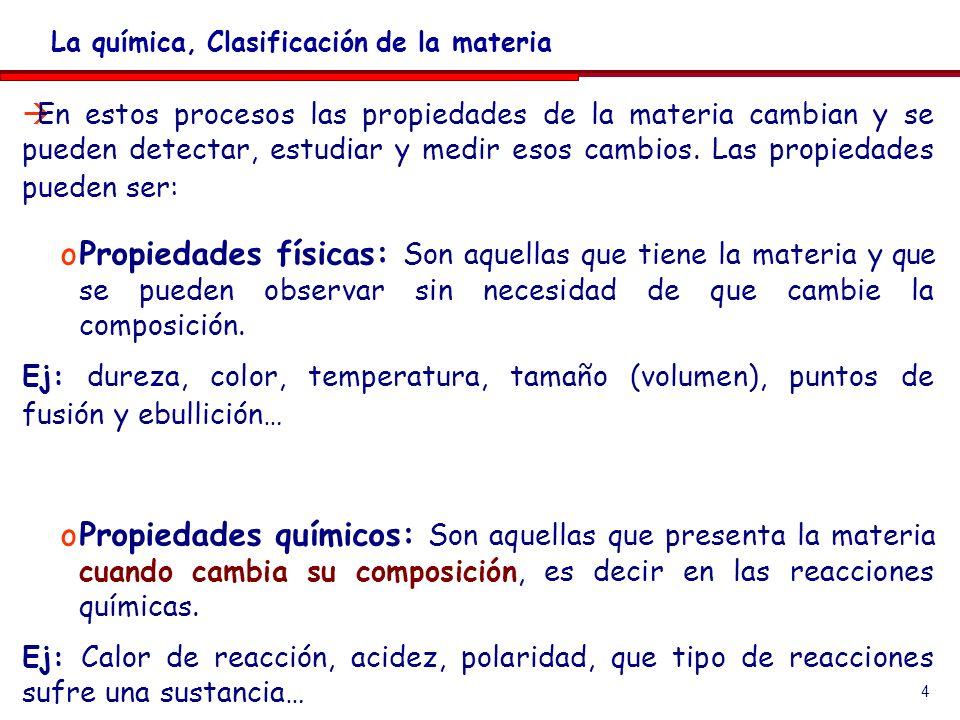 4 En estos procesos las propiedades de la materia cambian y se pueden detectar, estudiar y medir esos cambios. Las propiedades pueden ser: oPropiedade