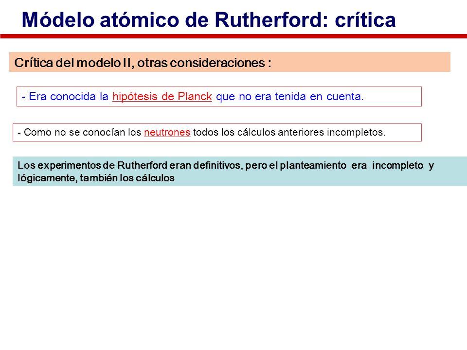 - Como no se conocían los neutrones todos los cálculos anteriores incompletos.neutrones Los experimentos de Rutherford eran definitivos, pero el plant