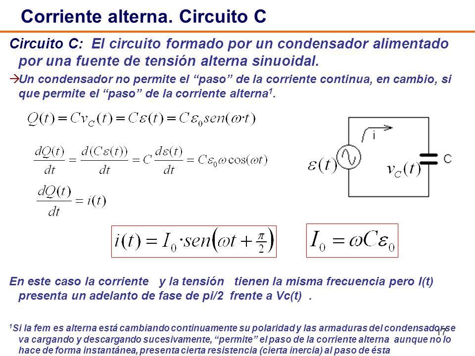 17 Circuito C: El circuito formado por un condensador alimentado por una fuente de tensión alterna sinuoidal. Un condensador no permite el paso de la