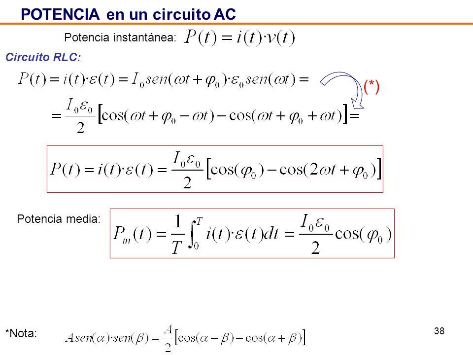 38 POTENCIA en un circuito AC Circuito RLC: *Nota: (*) Potencia instantánea: Potencia media: