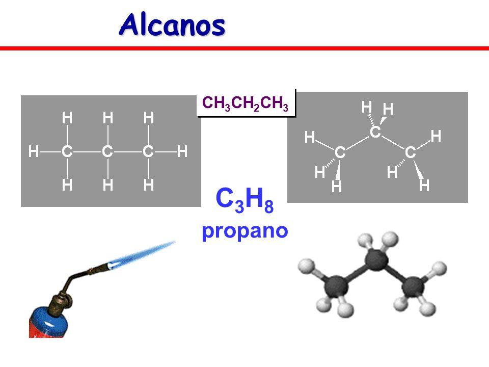 C 3 H 8 propano CH 3 CH 2 CH 3 Alcanos