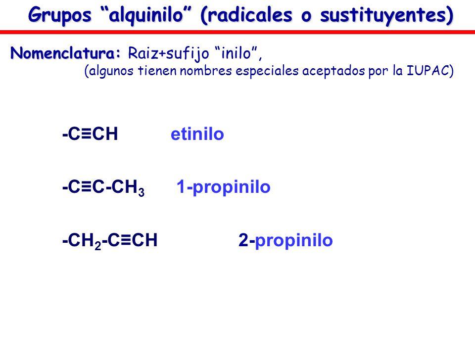 Grupos alquinilo (radicales o sustituyentes) -CCH etinilo -CC-CH 3 1-propinilo -CH 2 -CCH2-propinilo Nomenclatura: Nomenclatura: Raiz+sufijo inilo, (a