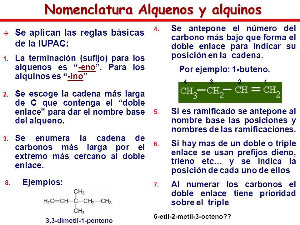 Nomenclatura Alquenos y alquinos Se aplican las reglas básicas de la IUPAC: 1. La terminación (sufijo) para los alquenos es -eno. Para los alquinos es