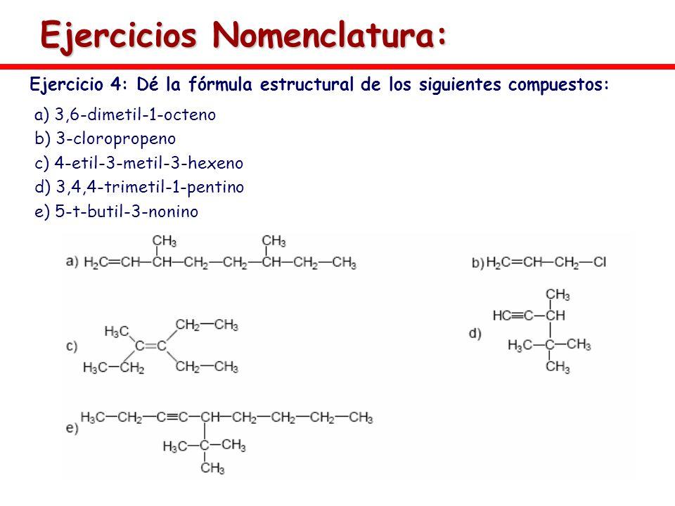 Ejercicios Nomenclatura: Ejercicio 4: Dé la fórmula estructural de los siguientes compuestos: a) 3,6-dimetil-1-octeno b) 3-cloropropeno c) 4-etil-3-me