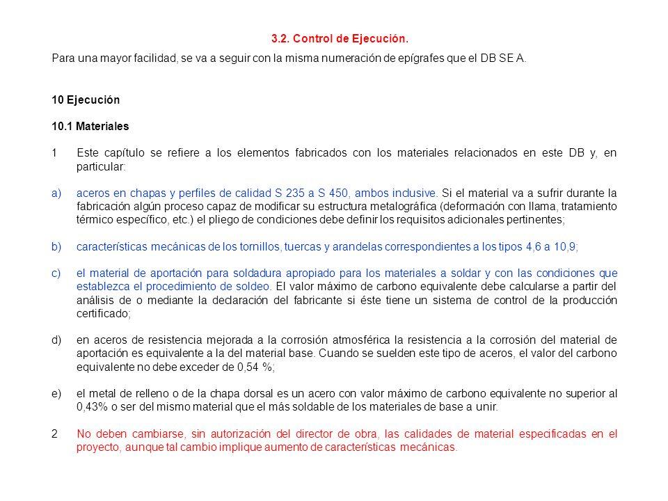 10 Ejecución 10.1 Materiales 1Este capítulo se refiere a los elementos fabricados con los materiales relacionados en este DB y, en particular: a)acero