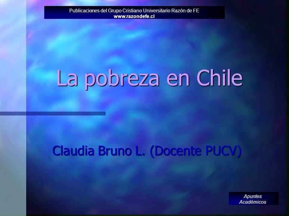 La pobreza en Chile Claudia Bruno L.