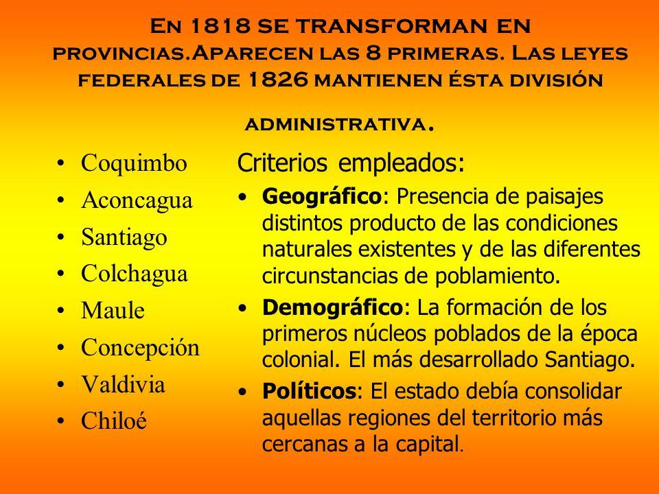 En 1818 se transforman en provincias.Aparecen las 8 primeras. Las leyes federales de 1826 mantienen ésta división administrativa. Coquimbo Aconcagua S