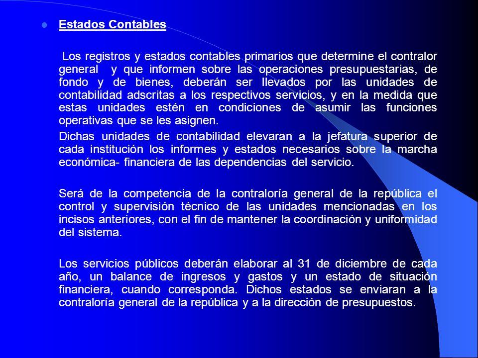 Estados Contables Los registros y estados contables primarios que determine el contralor general y que informen sobre las operaciones presupuestarias,