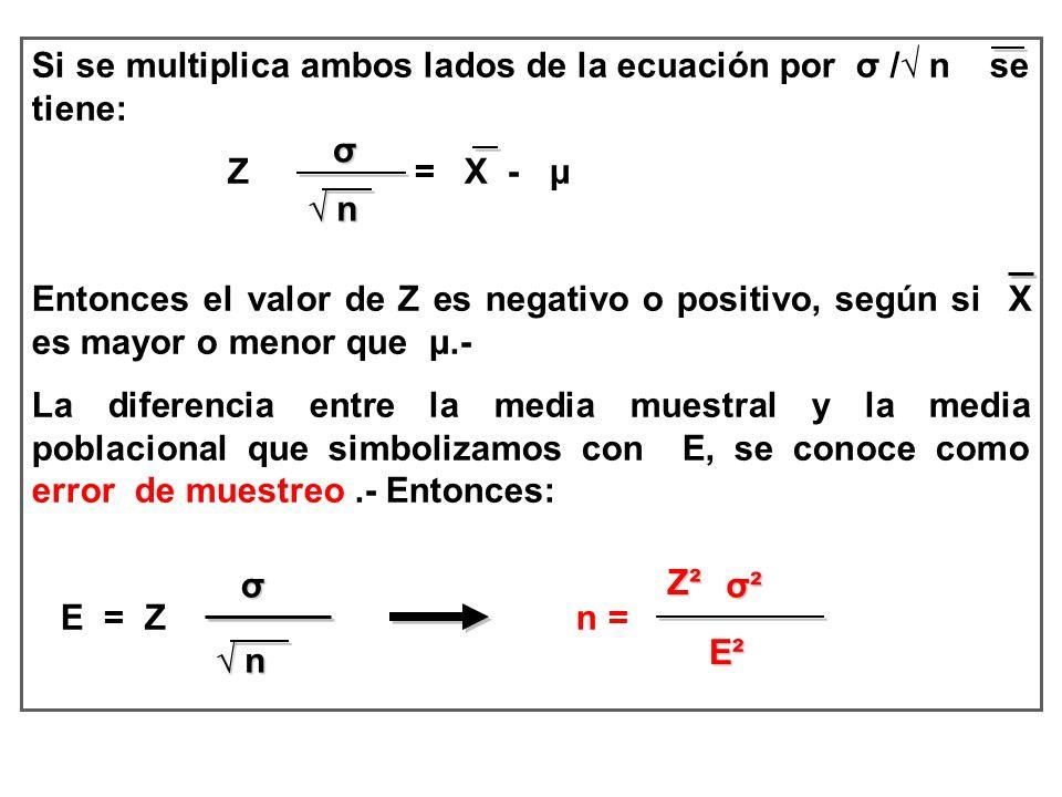 Si se multiplica ambos lados de la ecuación por σ / n se tiene: Z = X - μ Entonces el valor de Z es negativo o positivo, según si X es mayor o menor q