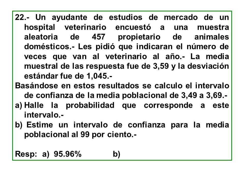 22.- Un ayudante de estudios de mercado de un hospital veterinario encuestó a una muestra aleatoria de 457 propietario de animales domésticos.- Les pi