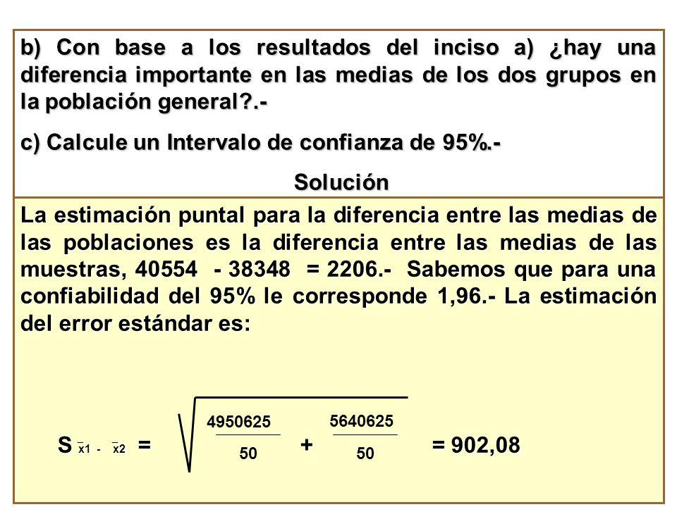 b) Con base a los resultados del inciso a) ¿hay una diferencia importante en las medias de los dos grupos en la población general?.- c) Calcule un Int