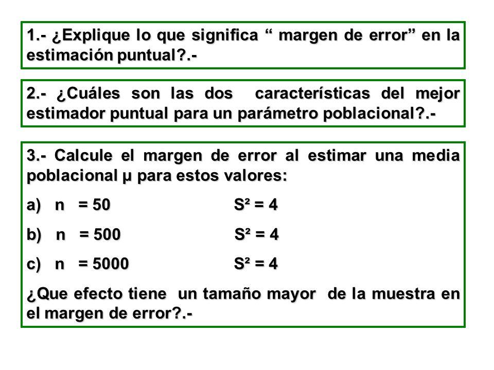 1.- ¿Explique lo que significa margen de error en la estimación puntual?.- 2.- ¿Cuáles son las dos características del mejor estimador puntual para un