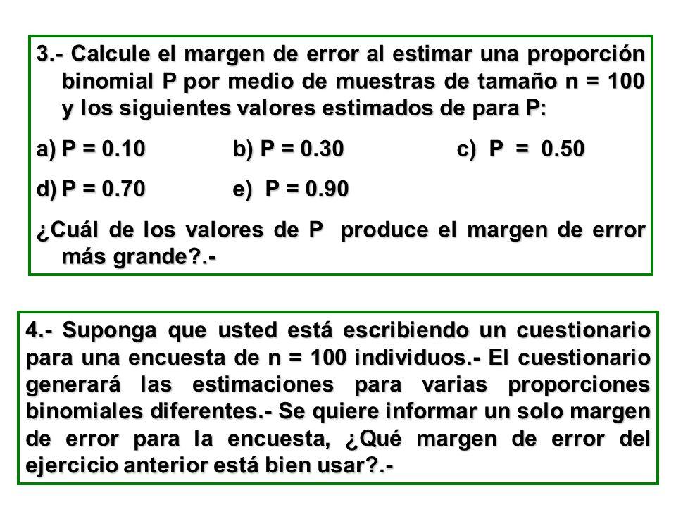 3.- Calcule el margen de error al estimar una proporción binomial P por medio de muestras de tamaño n = 100 y los siguientes valores estimados de para