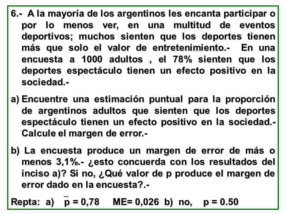6.- A la mayoría de los argentinos les encanta participar o por lo menos ver, en una multitud de eventos deportivos; muchos sienten que los deportes t