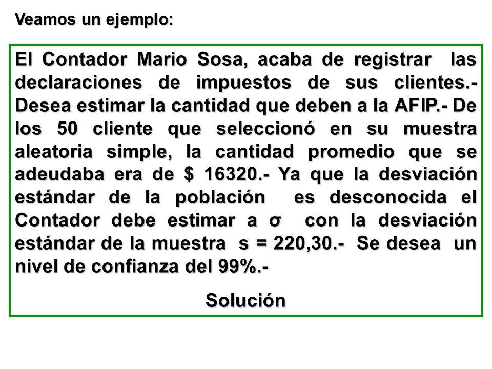 Veamos un ejemplo: El Contador Mario Sosa, acaba de registrar las declaraciones de impuestos de sus clientes.- Desea estimar la cantidad que deben a l