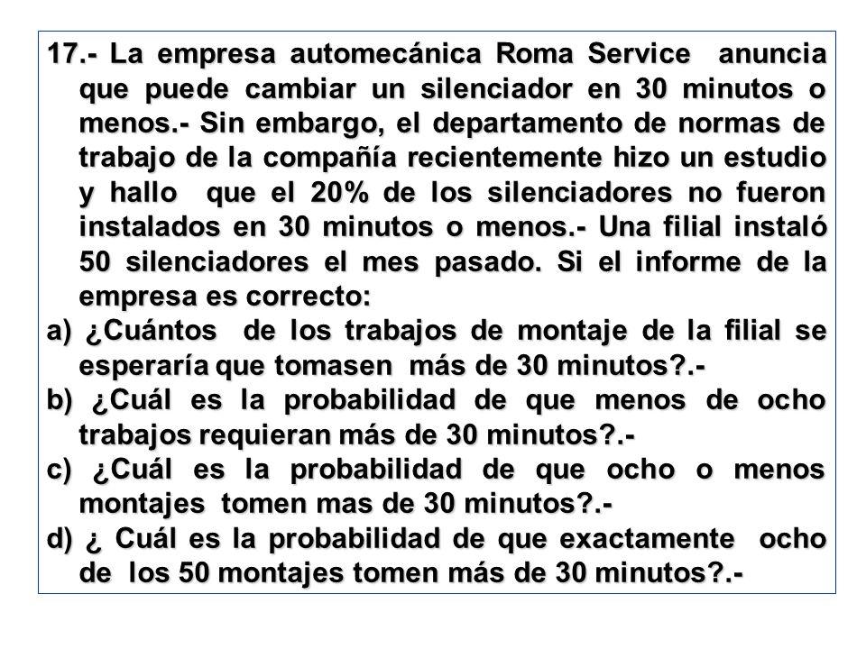17.- La empresa automecánica Roma Service anuncia que puede cambiar un silenciador en 30 minutos o menos.- Sin embargo, el departamento de normas de t