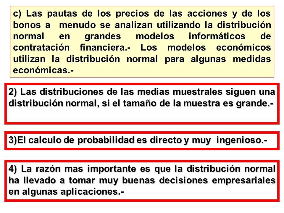 c) Las pautas de los precios de las acciones y de los bonos a menudo se analizan utilizando la distribución normal en grandes modelos informáticos de