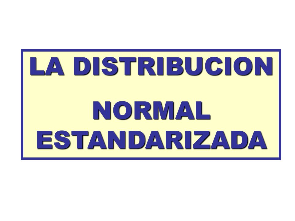 LA DISTRIBUCION NORMAL ESTANDARIZADA