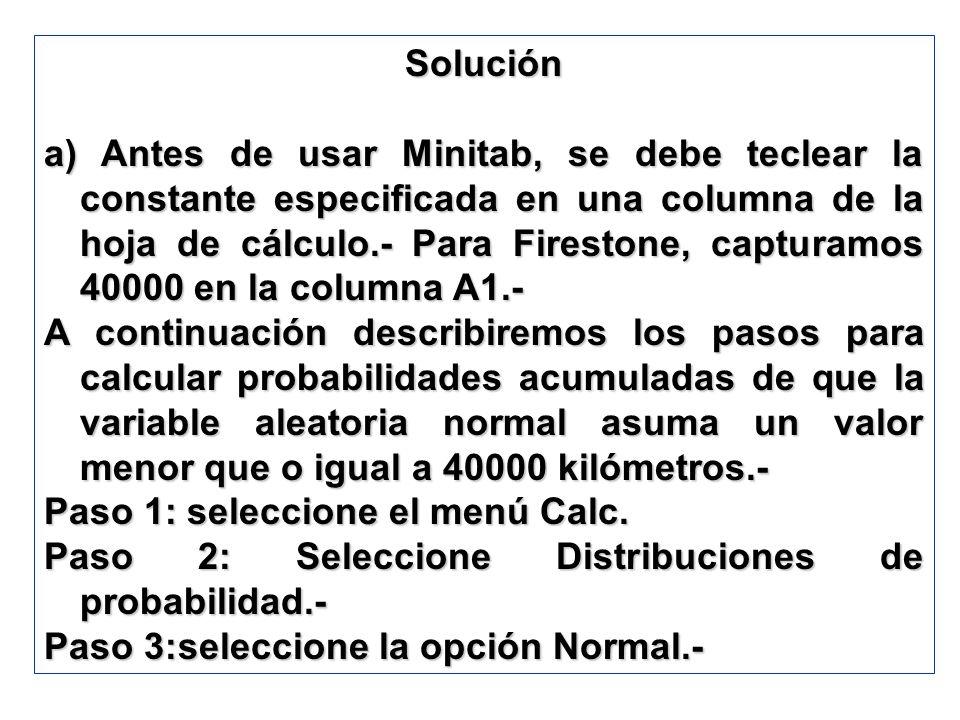Solución a) Antes de usar Minitab, se debe teclear la constante especificada en una columna de la hoja de cálculo.- Para Firestone, capturamos 40000 e