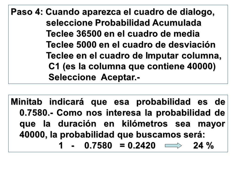 Paso 4: Cuando aparezca el cuadro de dialogo, seleccione Probabilidad Acumulada seleccione Probabilidad Acumulada Teclee 36500 en el cuadro de media T
