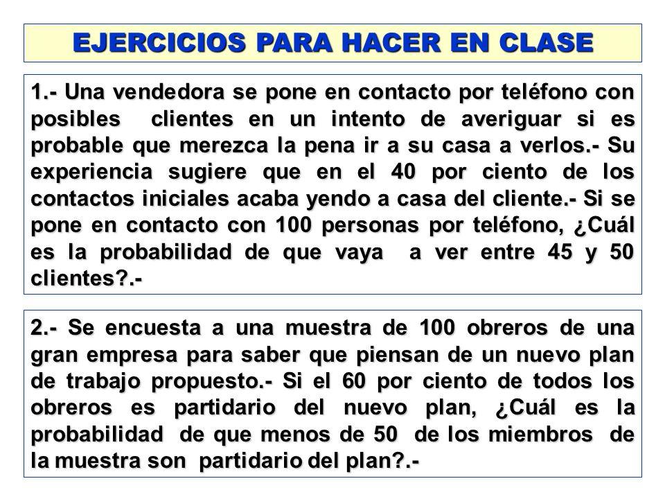 EJERCICIOS PARA HACER EN CLASE 1.- Una vendedora se pone en contacto por teléfono con posibles clientes en un intento de averiguar si es probable que