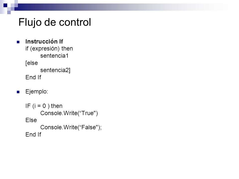 Flujo de control Instrucción If if (expresión) then sentencia1 [else sentencia2] End If Ejemplo: IF (i = 0 ) then Console.Write(True