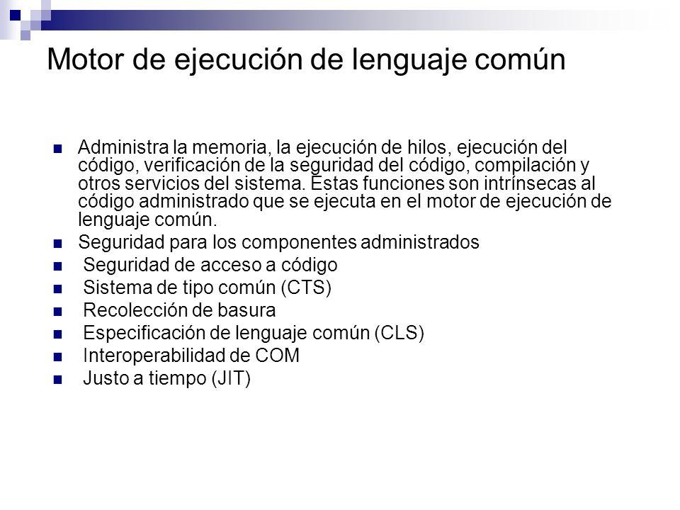 Motor de ejecución de lenguaje común Administra la memoria, la ejecución de hilos, ejecución del código, verificación de la seguridad del código, comp