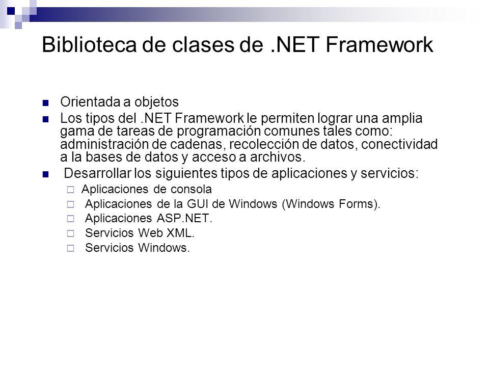 Biblioteca de clases de.NET Framework Orientada a objetos Los tipos del.NET Framework le permiten lograr una amplia gama de tareas de programación com