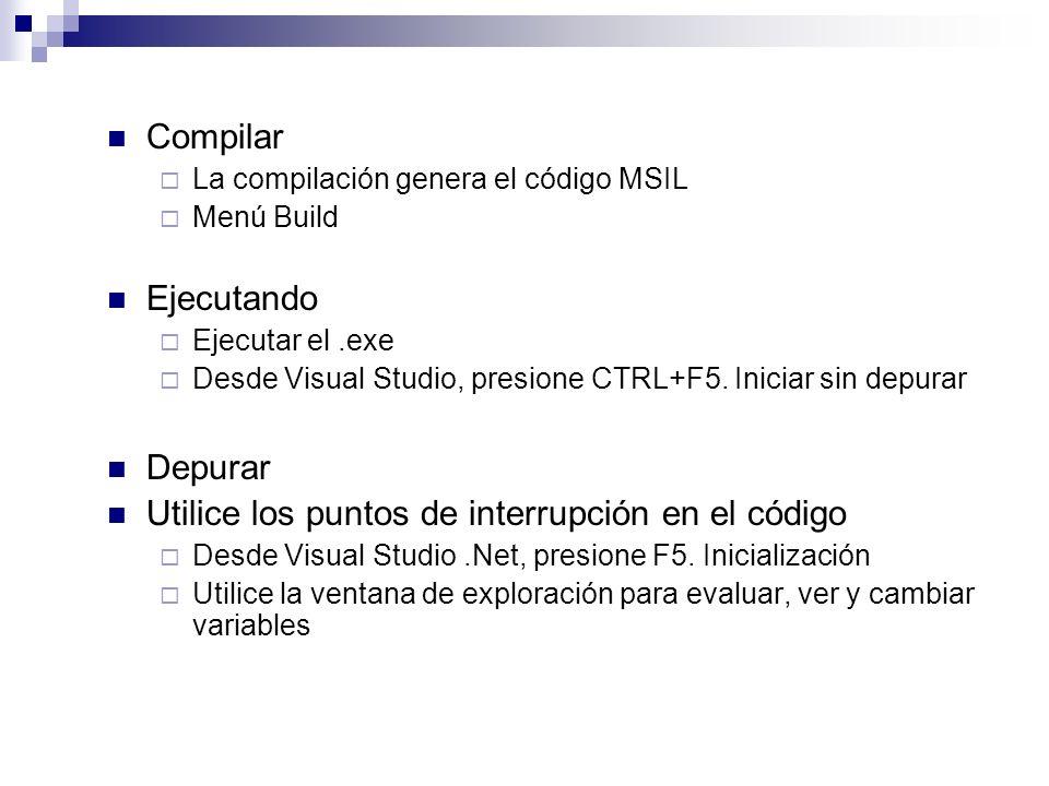 Compilar La compilación genera el código MSIL Menú Build Ejecutando Ejecutar el.exe Desde Visual Studio, presione CTRL+F5. Iniciar sin depurar Depurar