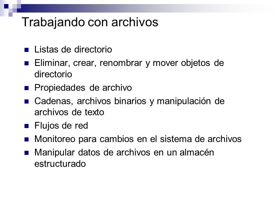 Trabajando con archivos Listas de directorio Eliminar, crear, renombrar y mover objetos de directorio Propiedades de archivo Cadenas, archivos binario