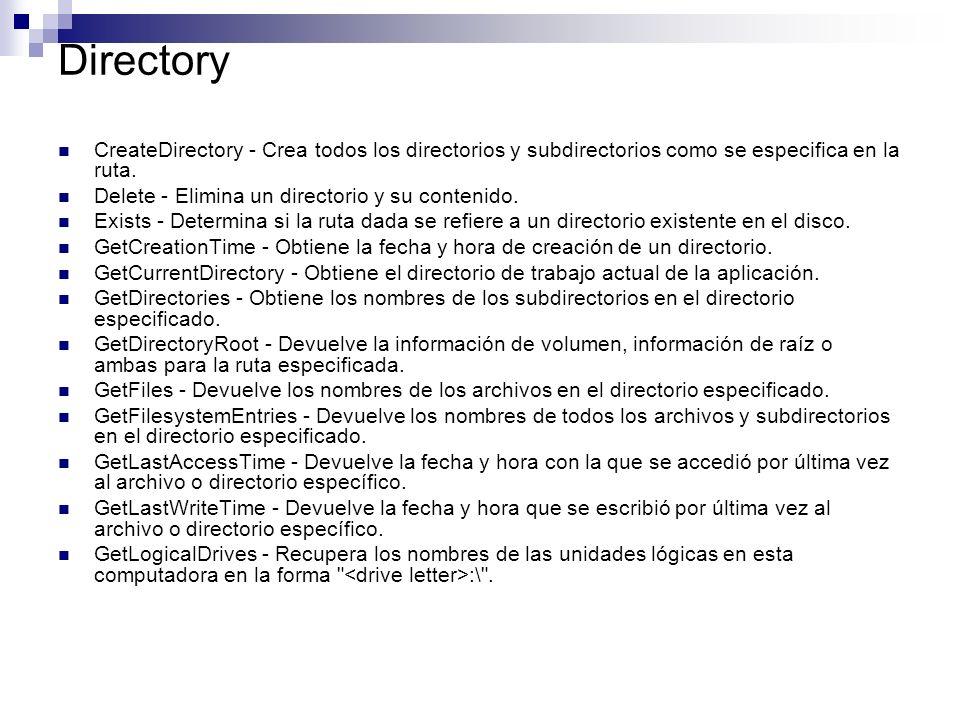 Directory CreateDirectory - Crea todos los directorios y subdirectorios como se especifica en la ruta. Delete - Elimina un directorio y su contenido.