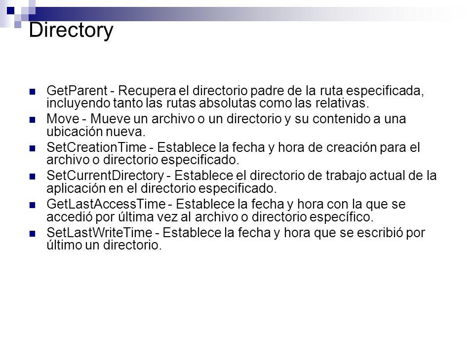 Directory GetParent - Recupera el directorio padre de la ruta especificada, incluyendo tanto las rutas absolutas como las relativas. Move - Mueve un a
