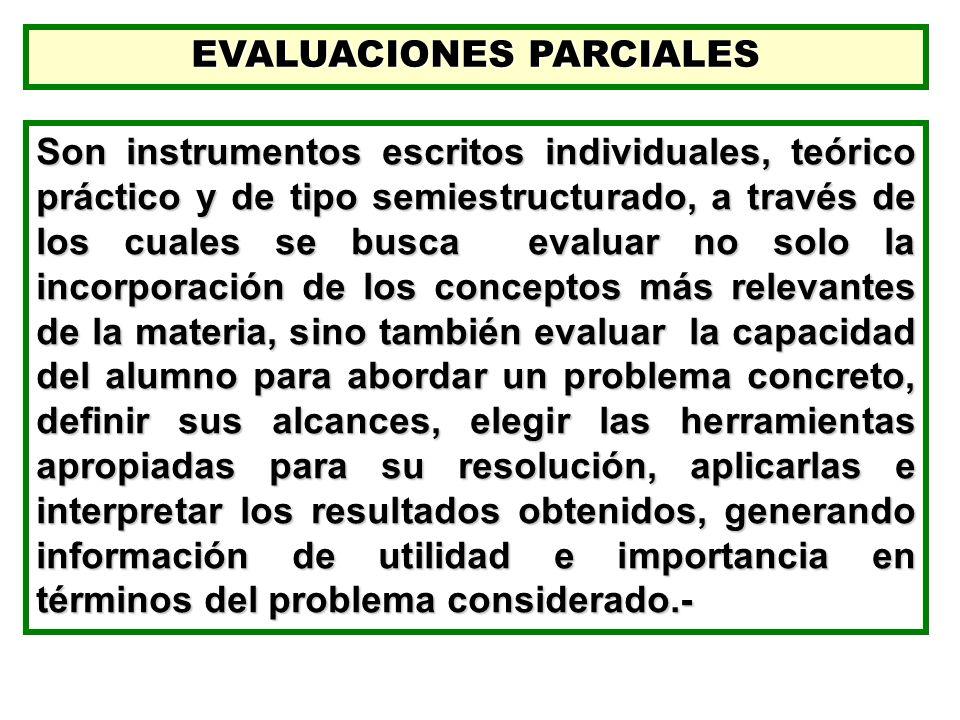 EVALUACIONES PARCIALES Son instrumentos escritos individuales, teórico práctico y de tipo semiestructurado, a través de los cuales se busca evaluar no