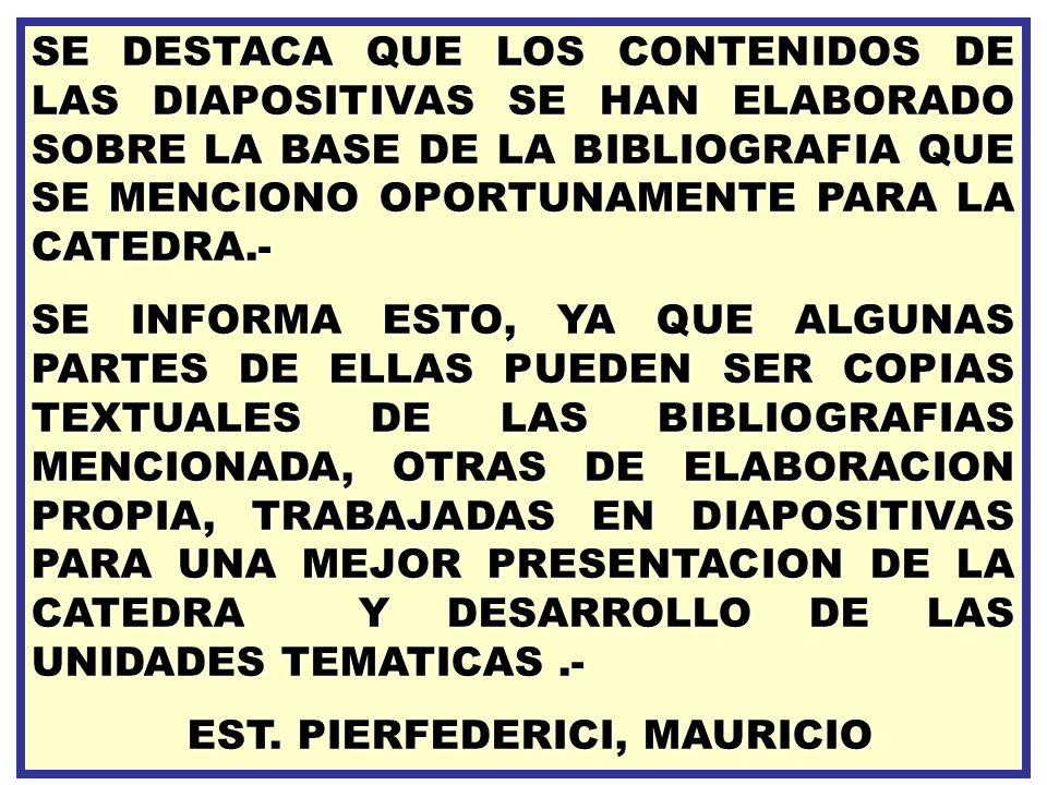SE DESTACA QUE LOS CONTENIDOS DE LAS DIAPOSITIVAS SE HAN ELABORADO SOBRE LA BASE DE LA BIBLIOGRAFIA QUE SE MENCIONO OPORTUNAMENTE PARA LA CATEDRA.- SE