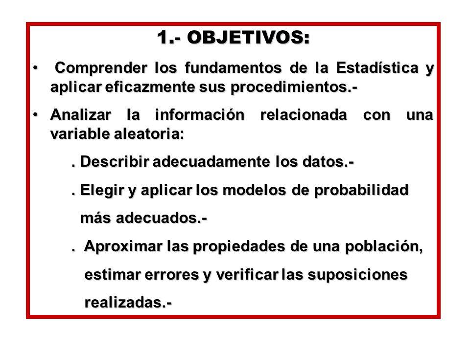 1.- OBJETIVOS: Comprender los fundamentos de la Estadística y aplicar eficazmente sus procedimientos.- Comprender los fundamentos de la Estadística y