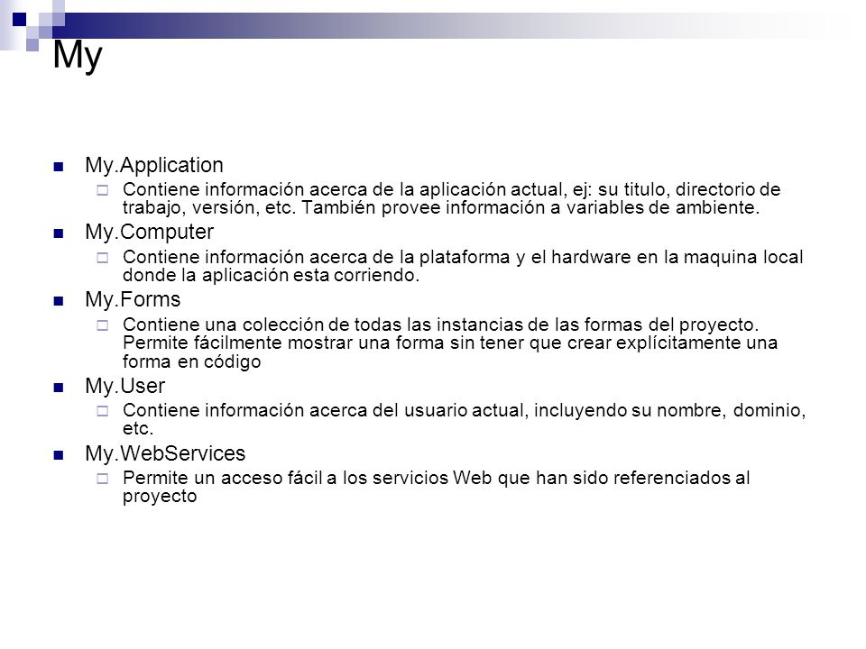 My My.Application Contiene información acerca de la aplicación actual, ej: su titulo, directorio de trabajo, versión, etc.