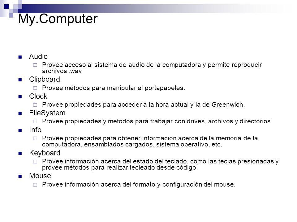 My.Computer Audio Provee acceso al sistema de audio de la computadora y permite reproducir archivos.wav Clipboard Provee métodos para manipular el portapapeles.