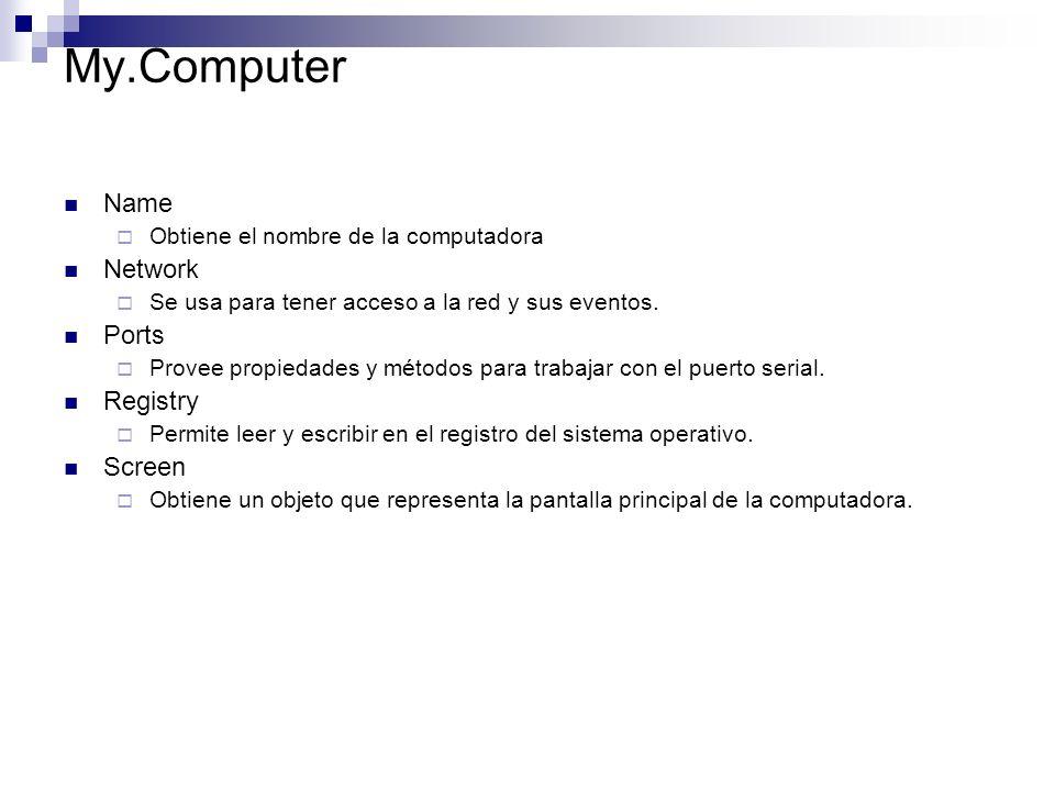 My.Computer Name Obtiene el nombre de la computadora Network Se usa para tener acceso a la red y sus eventos.