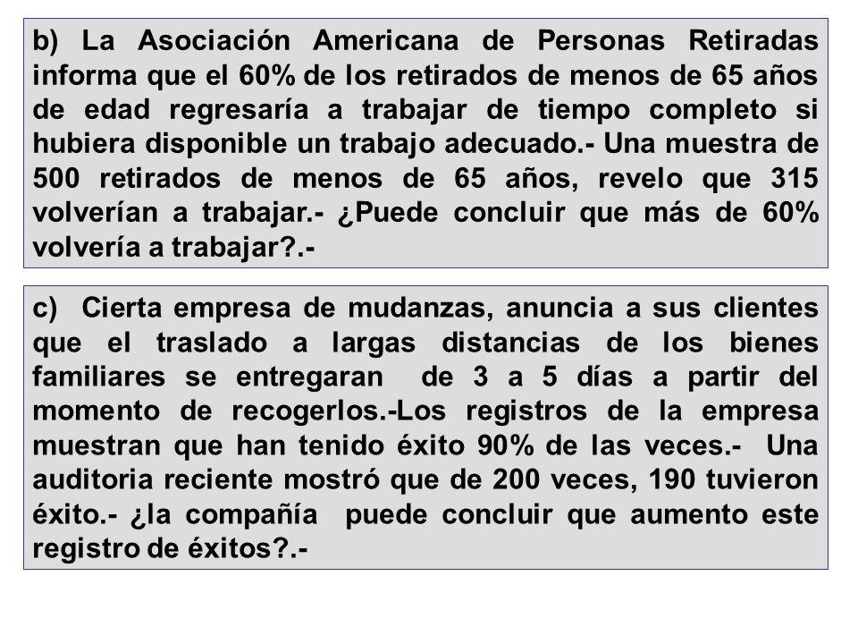 b) La Asociación Americana de Personas Retiradas informa que el 60% de los retirados de menos de 65 años de edad regresaría a trabajar de tiempo compl